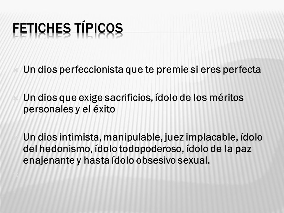 FETICHES TÍPICOS Un dios perfeccionista que te premie si eres perfecta