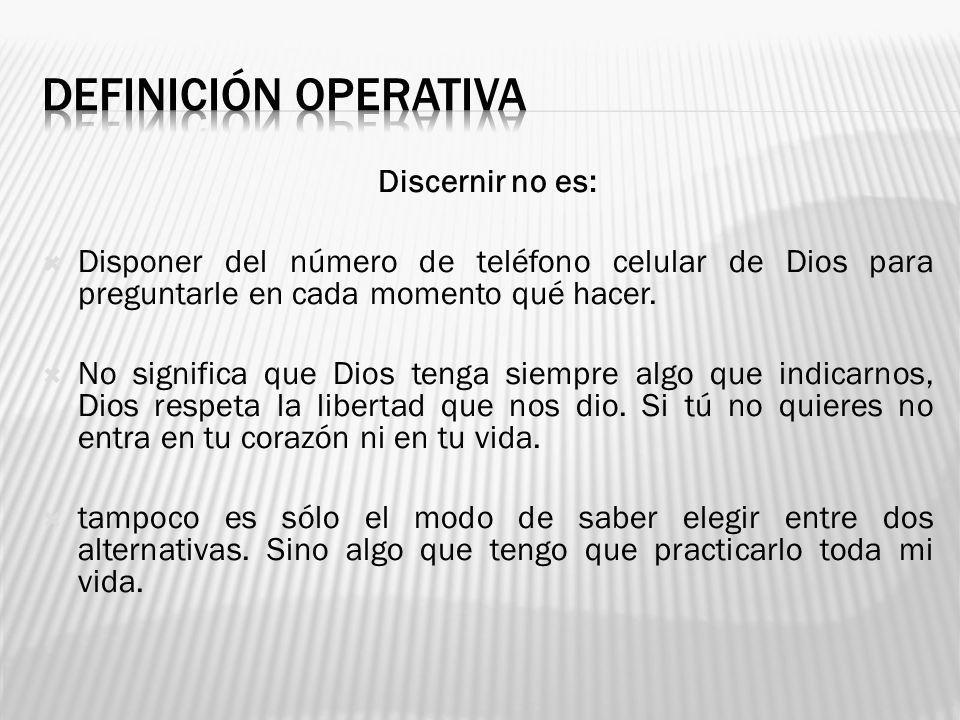 DEFINICIÓN OPERATIVA Discernir no es: