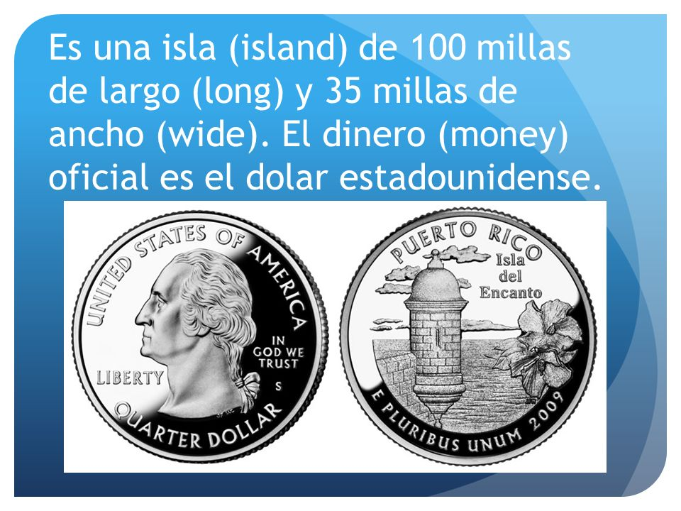 Es una isla (island) de 100 millas de largo (long) y 35 millas de ancho (wide).