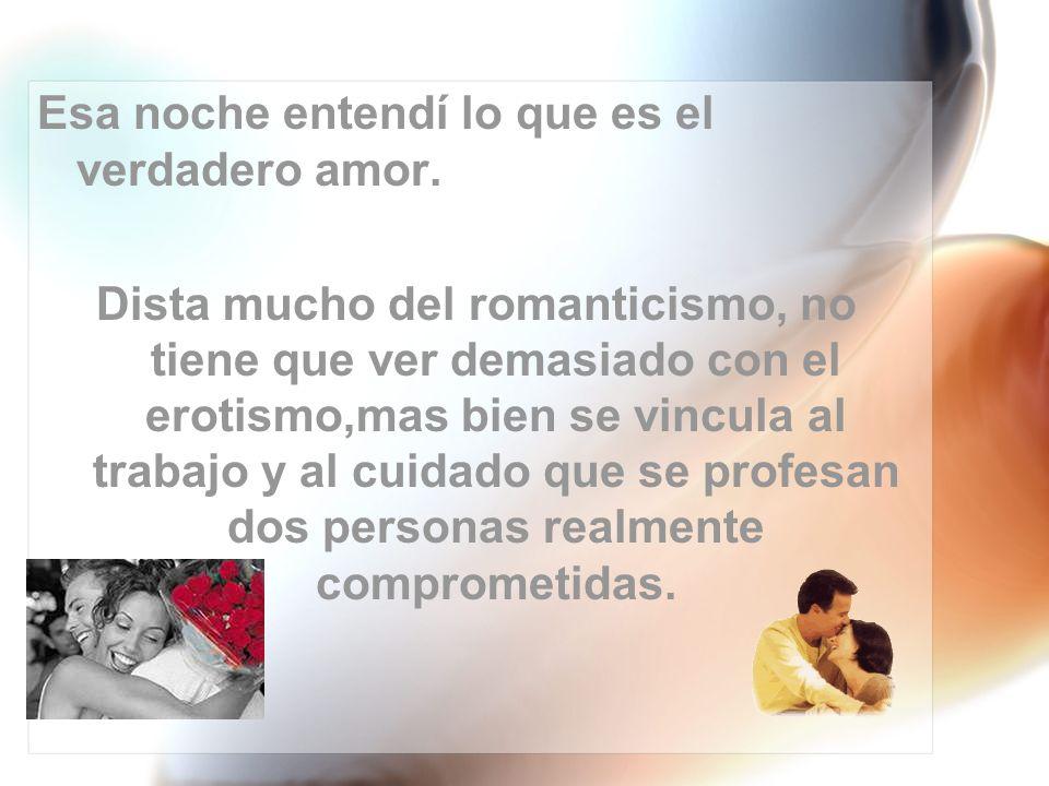 Esa noche entendí lo que es el verdadero amor.