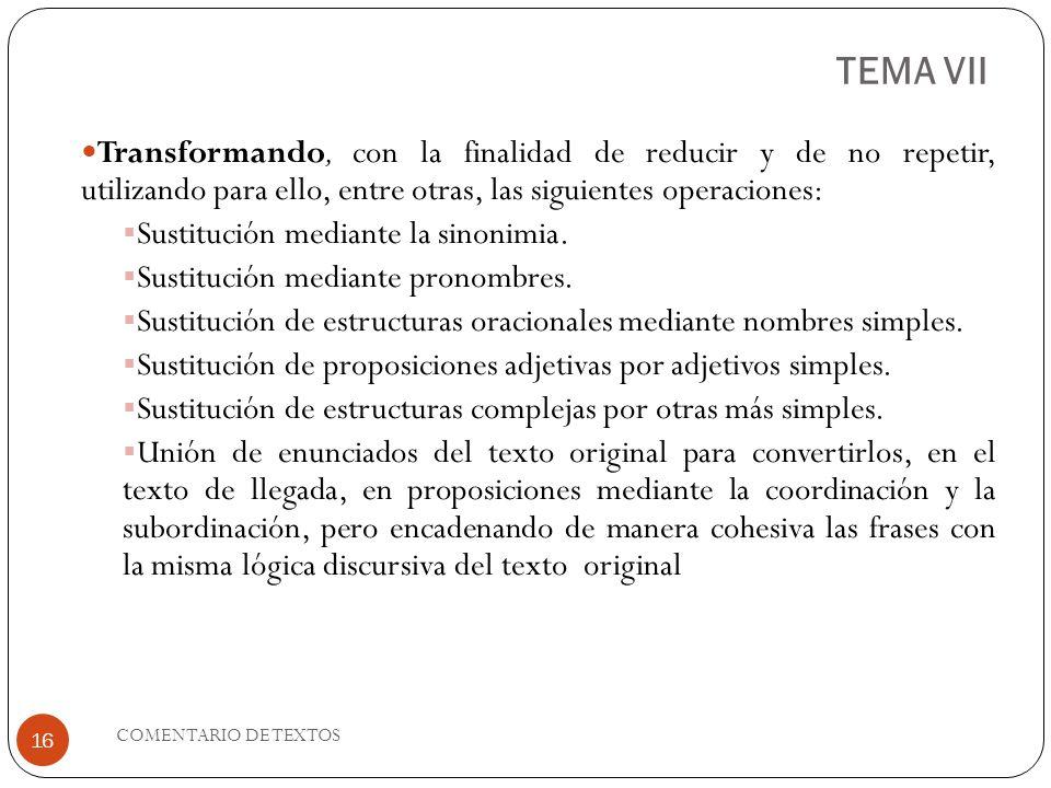 TEMA VII Transformando, con la finalidad de reducir y de no repetir, utilizando para ello, entre otras, las siguientes operaciones: