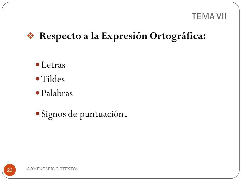TEMA VII Respecto a la Expresión Ortográfica: Letras Tildes Palabras