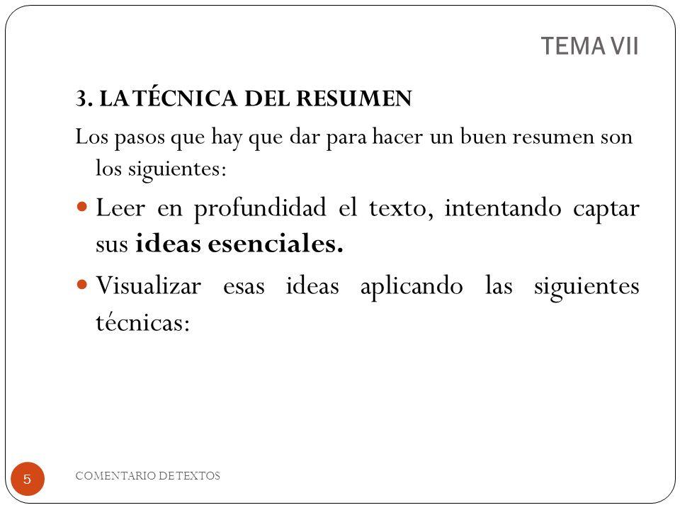 TEMA VII 3. LA TÉCNICA DEL RESUMEN. Los pasos que hay que dar para hacer un buen resumen son los siguientes: