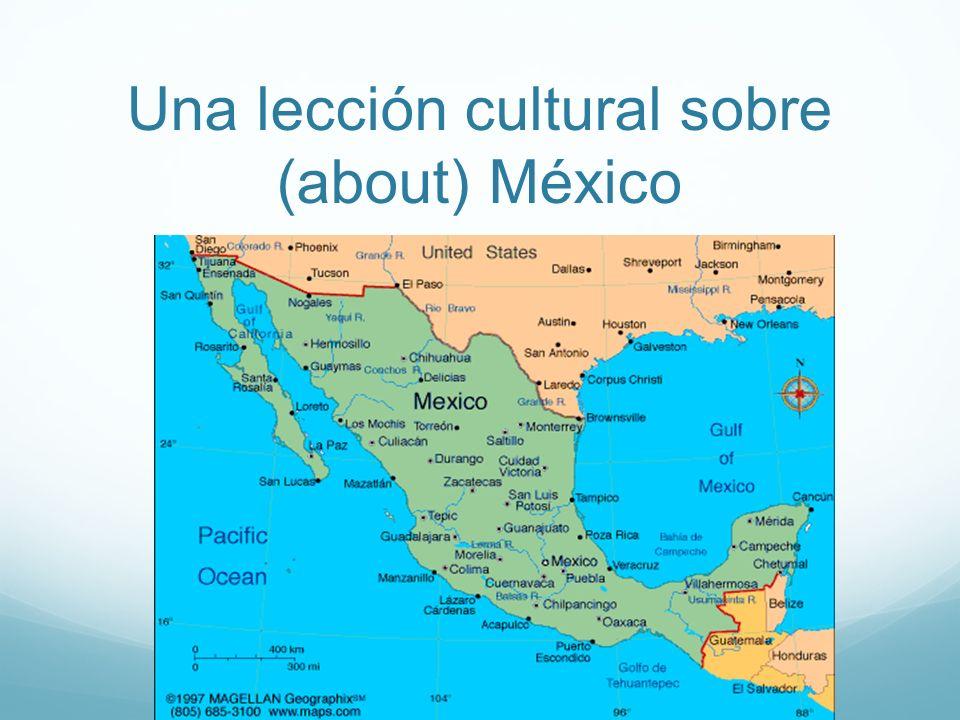 Una lección cultural sobre (about) México