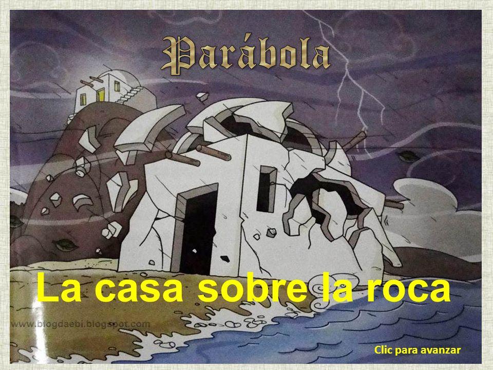 Parábola La casa sobre la roca Clic para avanzar
