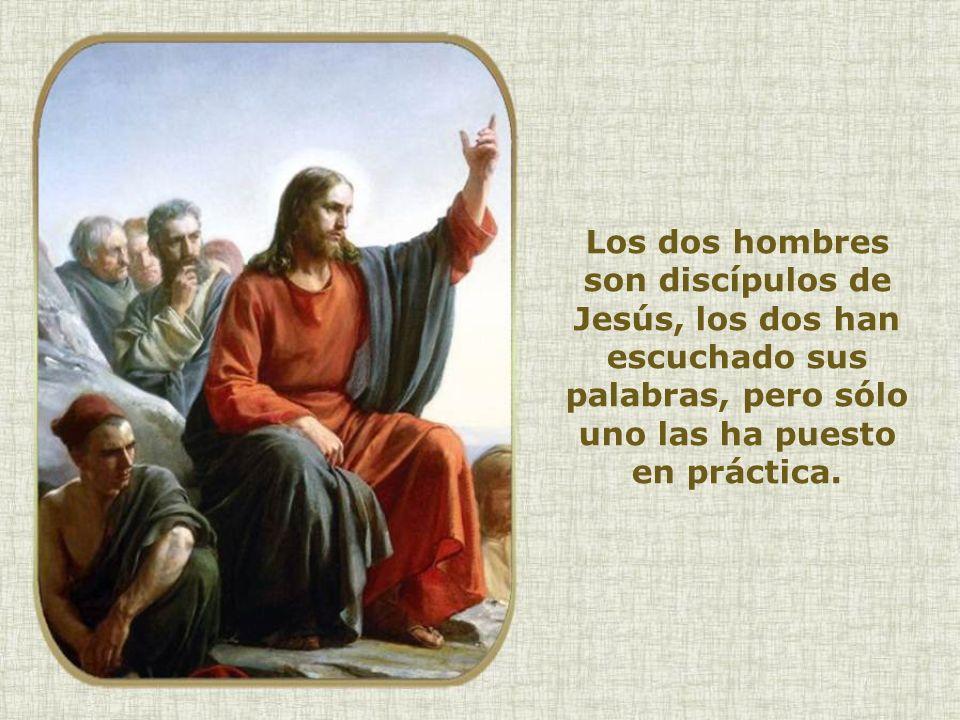 Los dos hombres son discípulos de Jesús, los dos han escuchado sus palabras, pero sólo uno las ha puesto en práctica.