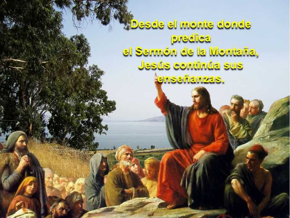 Desde el monte donde predica Jesús continúa sus enseñanzas.