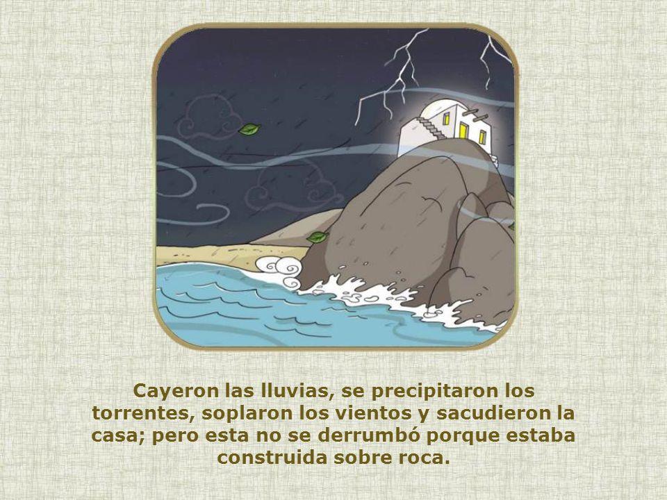 Cayeron las lluvias, se precipitaron los torrentes, soplaron los vientos y sacudieron la casa; pero esta no se derrumbó porque estaba construida sobre roca.
