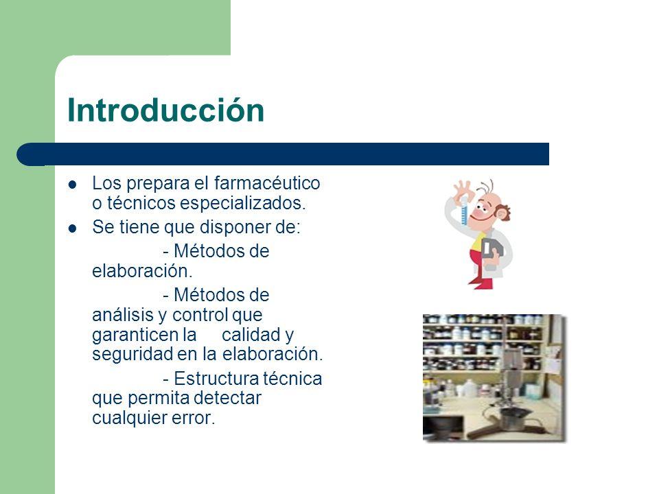 Introducción Los prepara el farmacéutico o técnicos especializados.