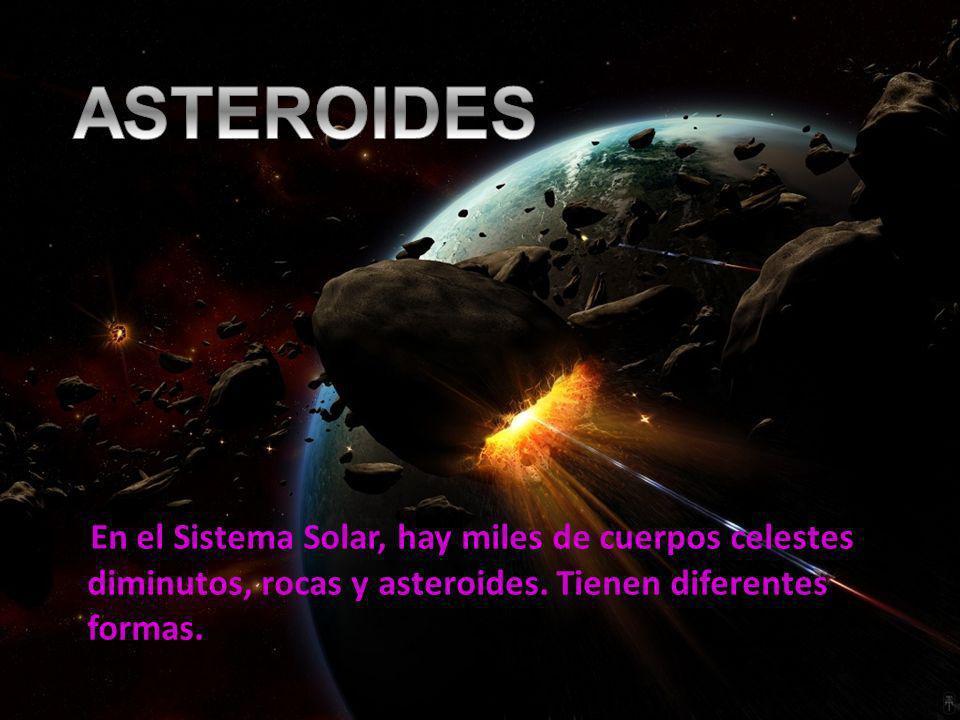 ASTEROIDES En el Sistema Solar, hay miles de cuerpos celestes diminutos, rocas y asteroides.