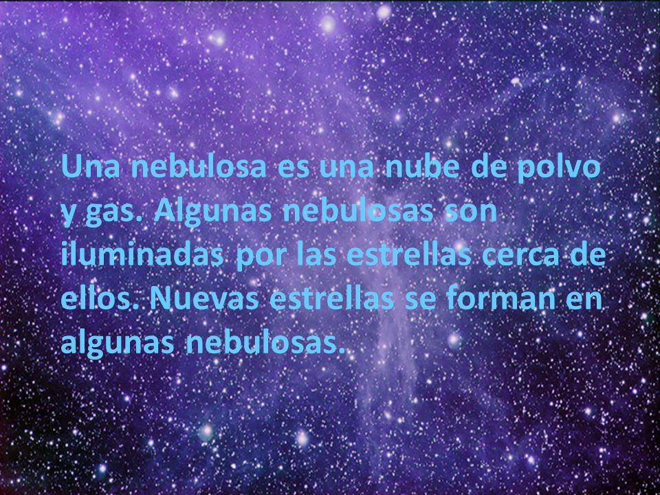 Una nebulosa es una nube de polvo y gas