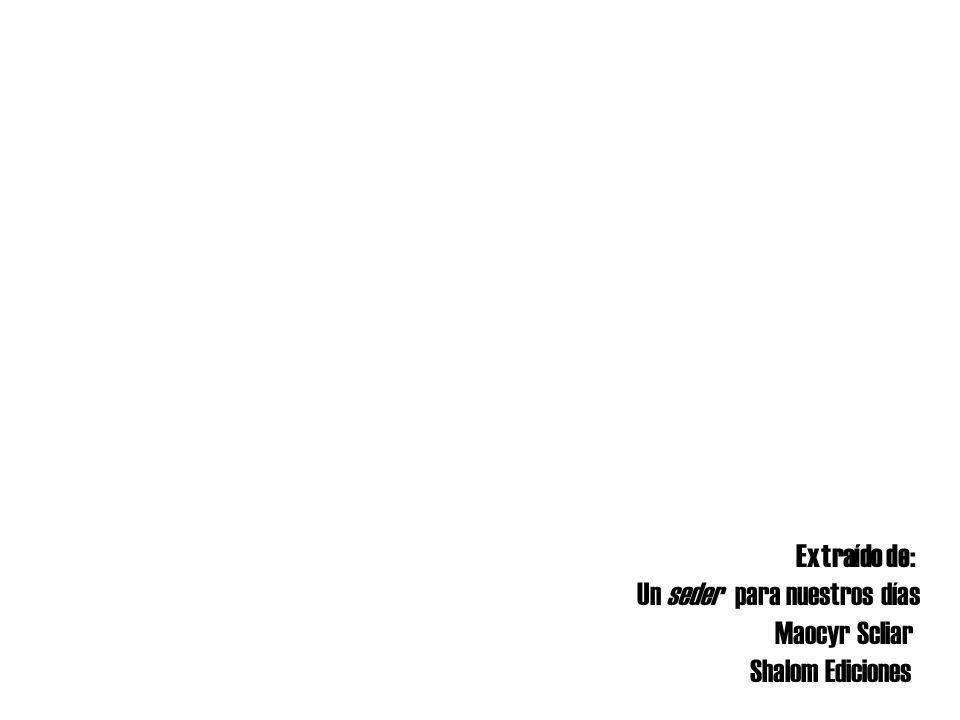 Extraído de: Un seder para nuestros días Maocyr Scliar Shalom Ediciones