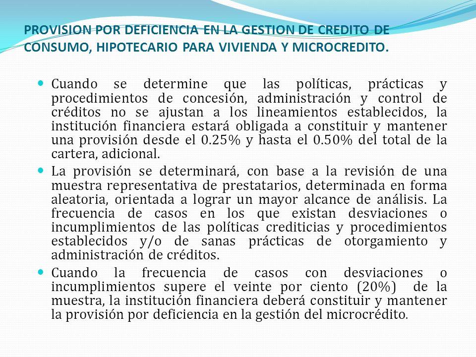 PROVISION POR DEFICIENCIA EN LA GESTION DE CREDITO DE CONSUMO, HIPOTECARIO PARA VIVIENDA Y MICROCREDITO.