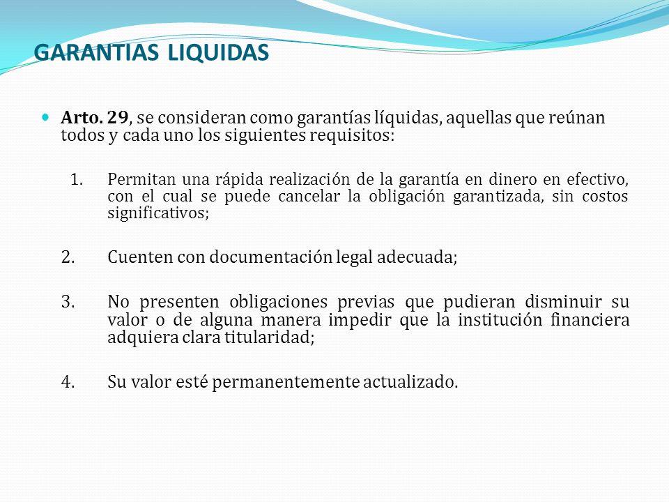 GARANTIAS LIQUIDAS Arto. 29, se consideran como garantías líquidas, aquellas que reúnan todos y cada uno los siguientes requisitos: