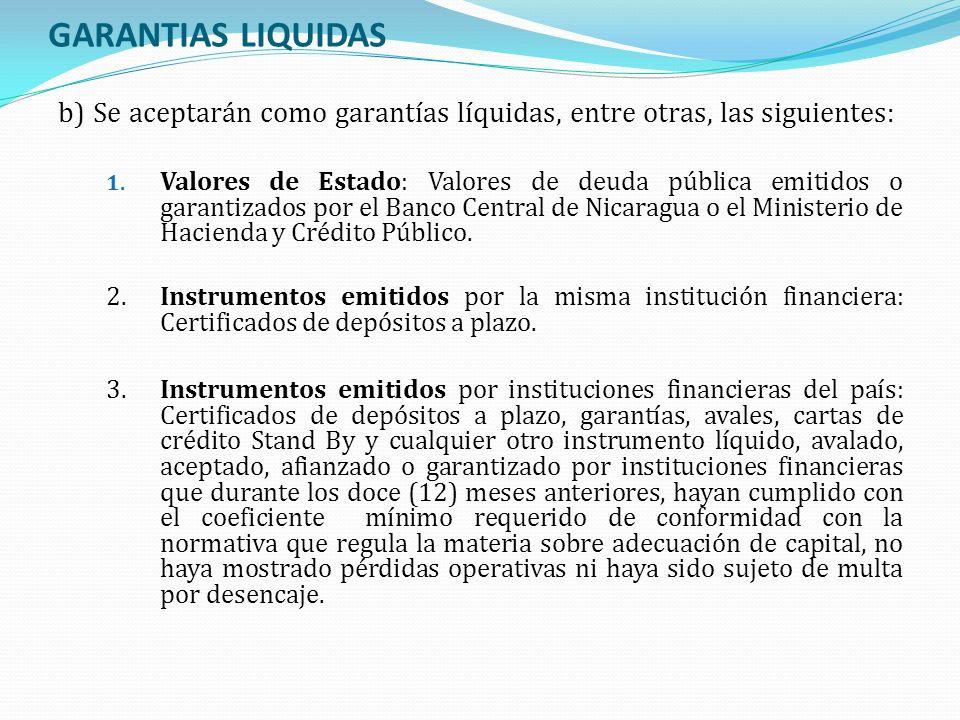 GARANTIAS LIQUIDAS b) Se aceptarán como garantías líquidas, entre otras, las siguientes: