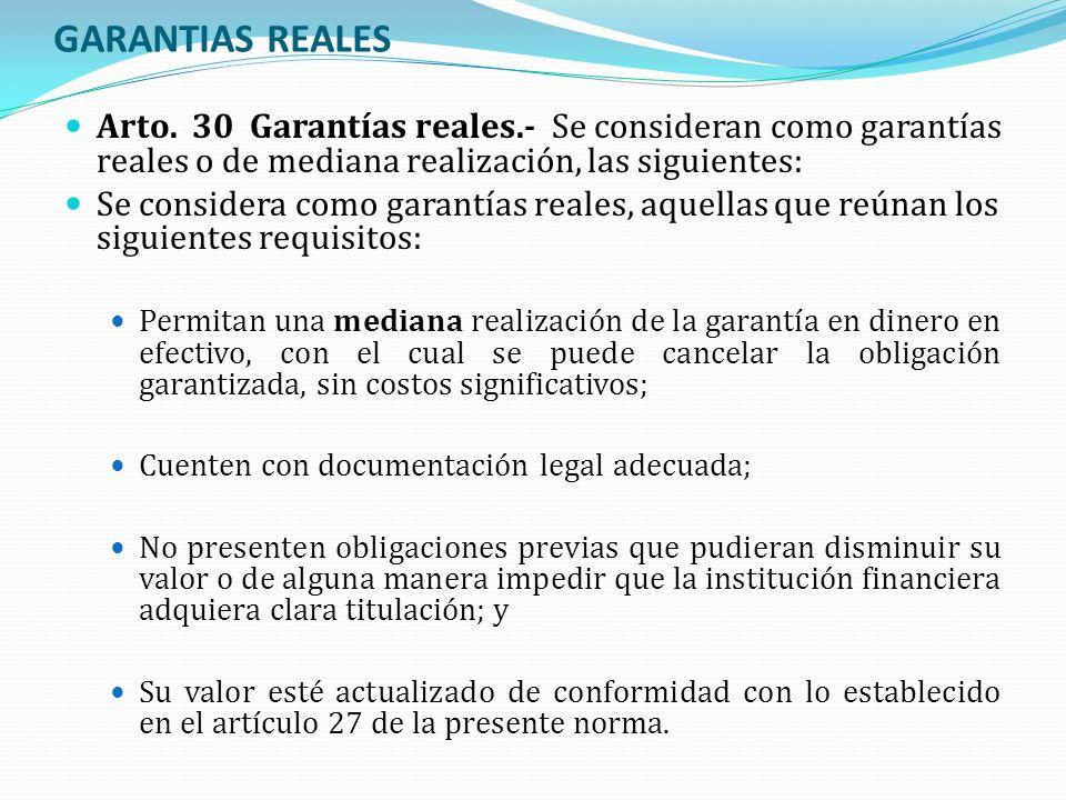 GARANTIAS REALES Arto. 30 Garantías reales.- Se consideran como garantías reales o de mediana realización, las siguientes: