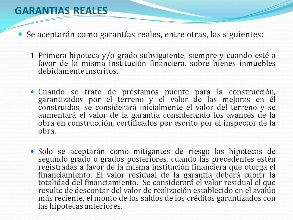 GARANTIAS REALES Se aceptarán como garantías reales, entre otras, las siguientes: