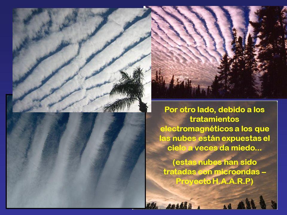 (estas nubes han sido tratadas con microondas – Proyecto H.A.A.R.P)
