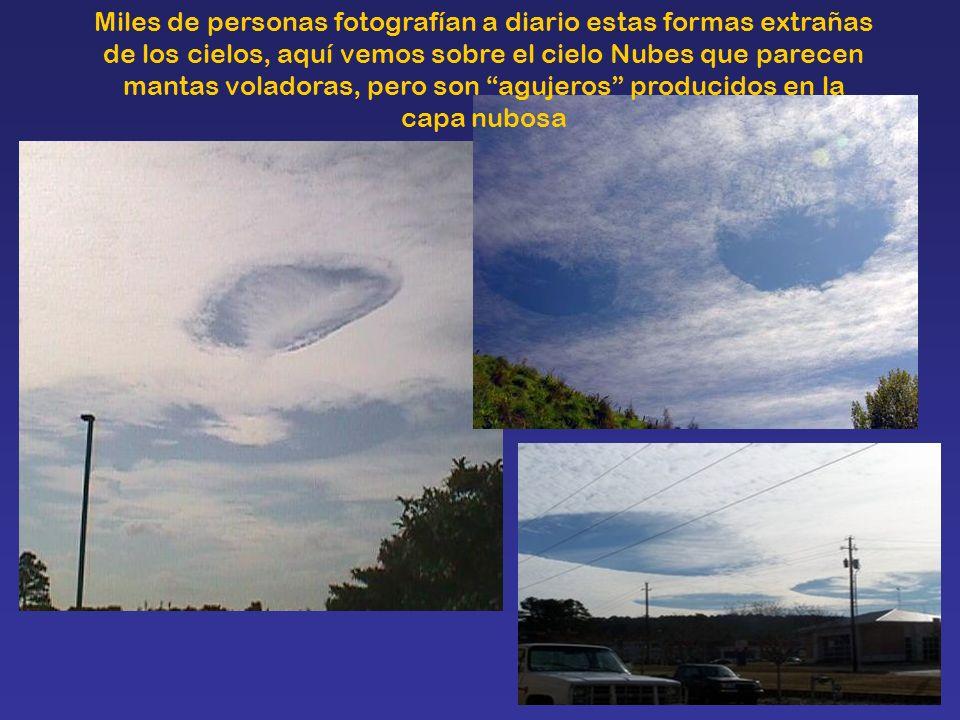 Miles de personas fotografían a diario estas formas extrañas de los cielos, aquí vemos sobre el cielo Nubes que parecen mantas voladoras, pero son agujeros producidos en la capa nubosa