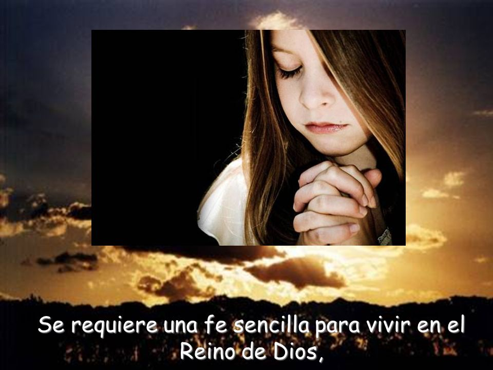 Se requiere una fe sencilla para vivir en el Reino de Dios,