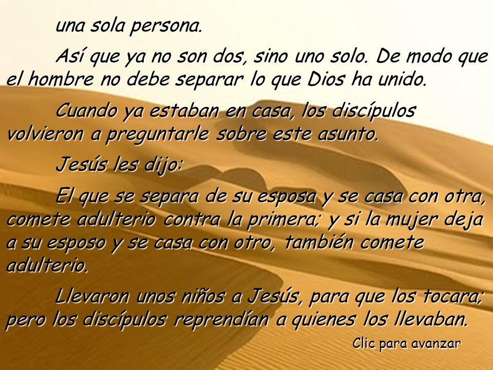 una sola persona. Así que ya no son dos, sino uno solo. De modo que el hombre no debe separar lo que Dios ha unido.