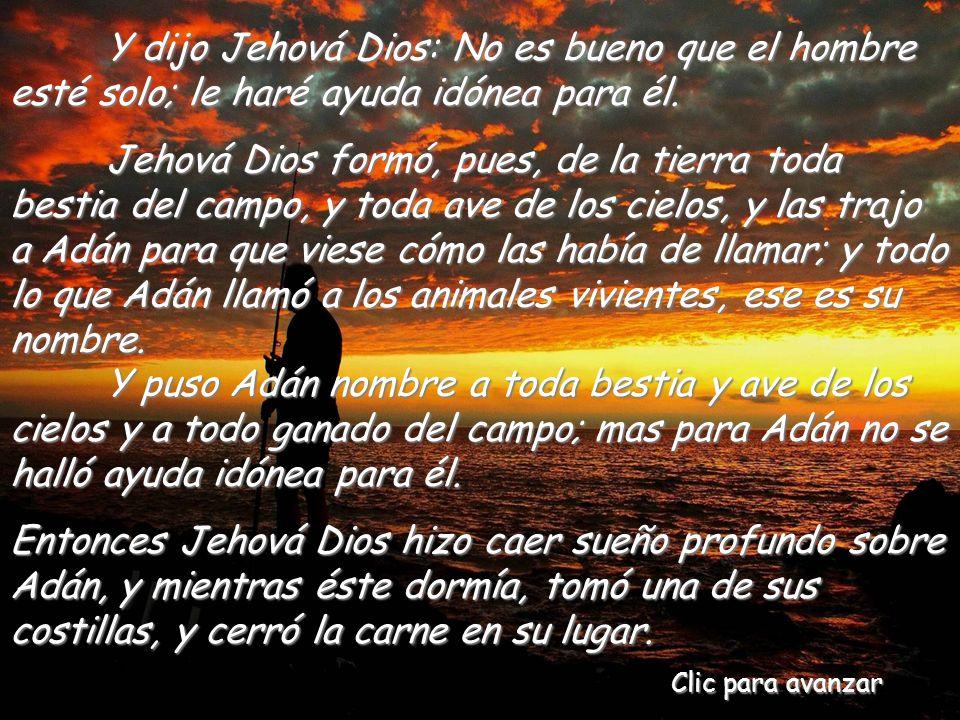 Y dijo Jehová Dios: No es bueno que el hombre esté solo; le haré ayuda idónea para él.