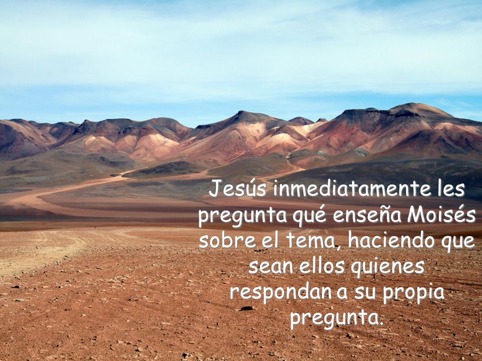 Jesús inmediatamente les pregunta qué enseña Moisés sobre el tema, haciendo que sean ellos quienes respondan a su propia pregunta.