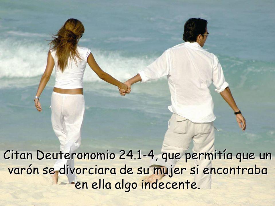 Citan Deuteronomio 24.1-4, que permitía que un varón se divorciara de su mujer si encontraba en ella algo indecente.