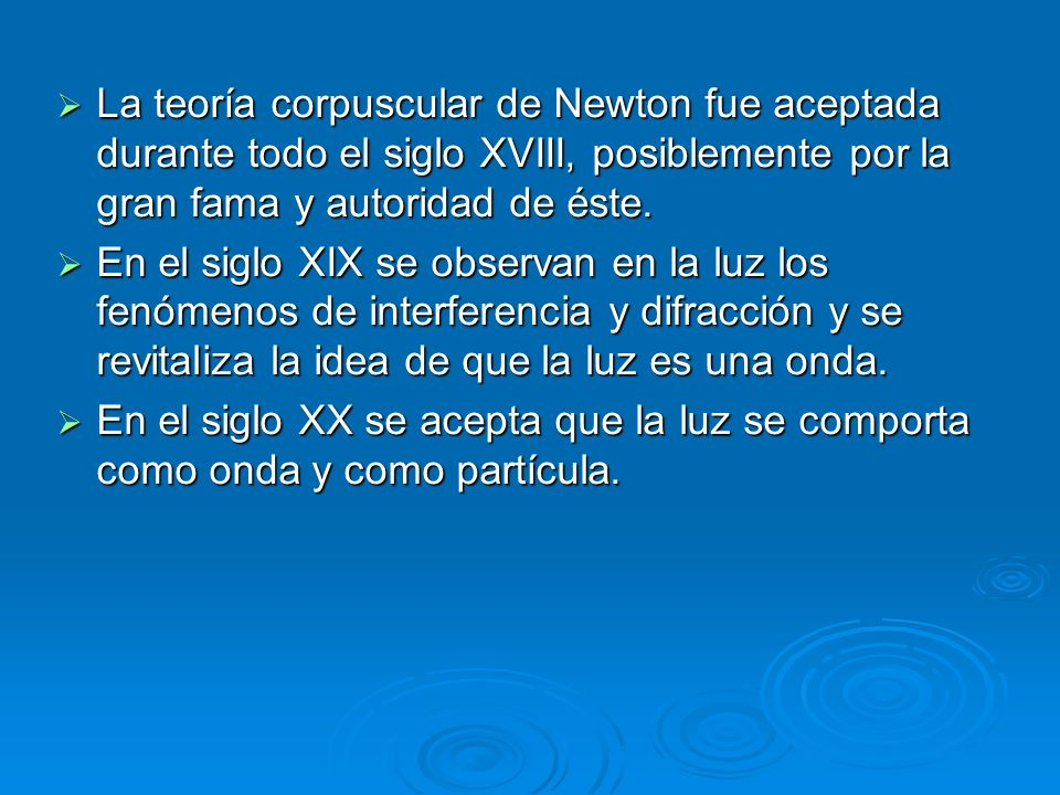 La teoría corpuscular de Newton fue aceptada durante todo el siglo XVIII, posiblemente por la gran fama y autoridad de éste.