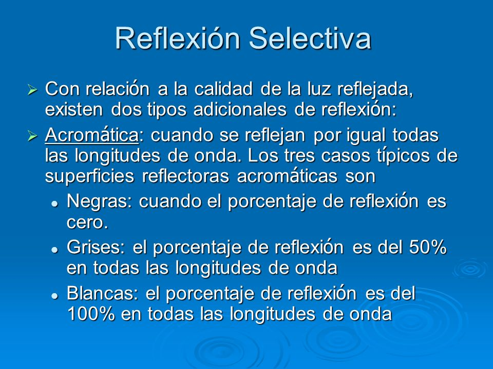 Reflexión SelectivaCon relación a la calidad de la luz reflejada, existen dos tipos adicionales de reflexión: