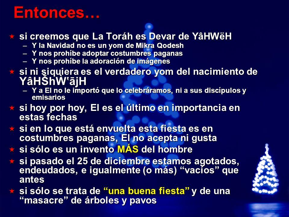 Entonces… si creemos que La Toráh es Devar de YâHWëH