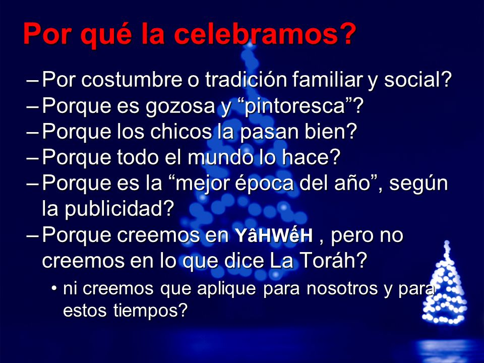 Por qué la celebramos Por costumbre o tradición familiar y social