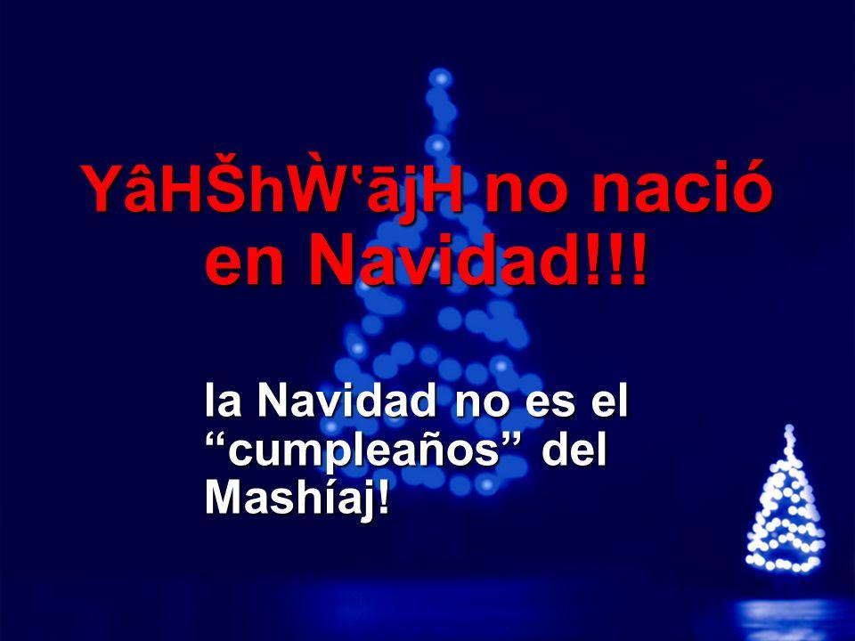 YâHŠhẀ'ājH no nació en Navidad!!!