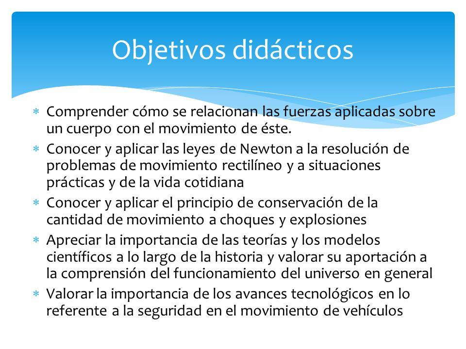 Objetivos didácticos Comprender cómo se relacionan las fuerzas aplicadas sobre un cuerpo con el movimiento de éste.