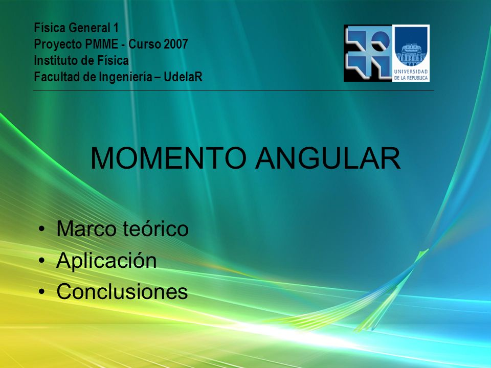 MOMENTO ANGULAR Marco teórico Aplicación Conclusiones Física General 1