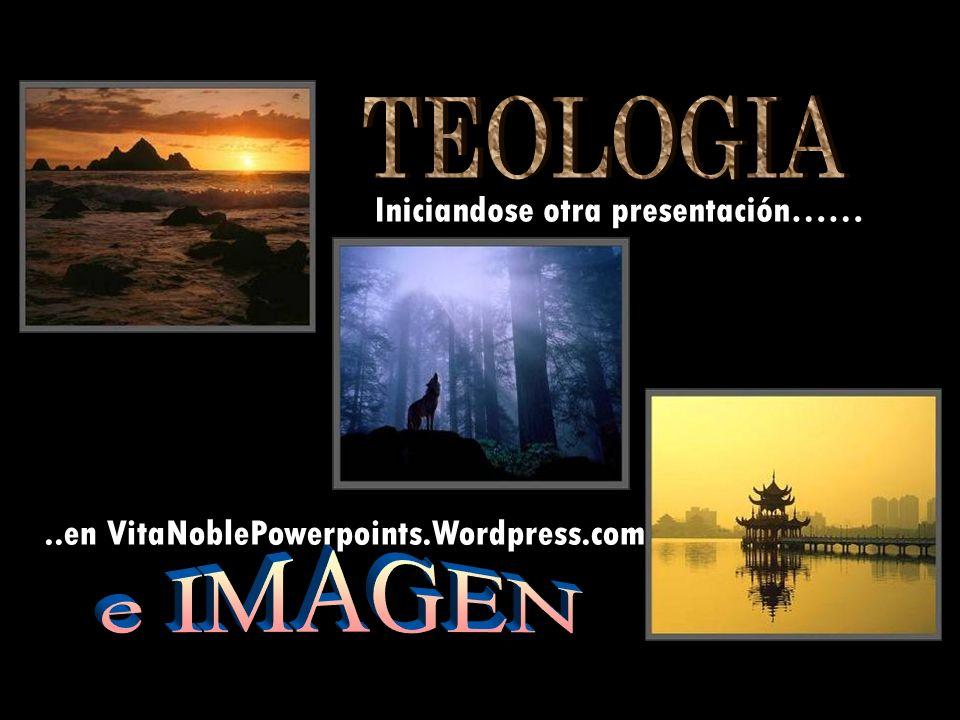 TEOLOGIA e IMAGEN Iniciandose otra presentación……