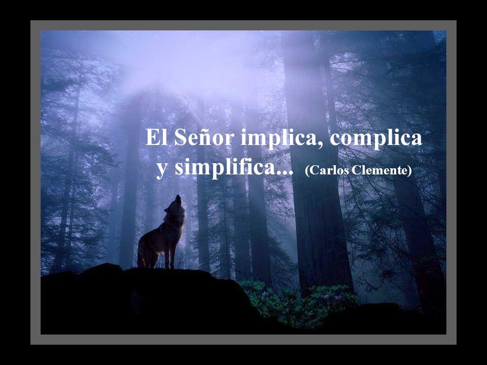 El Señor implica, complica y simplifica... (Carlos Clemente)