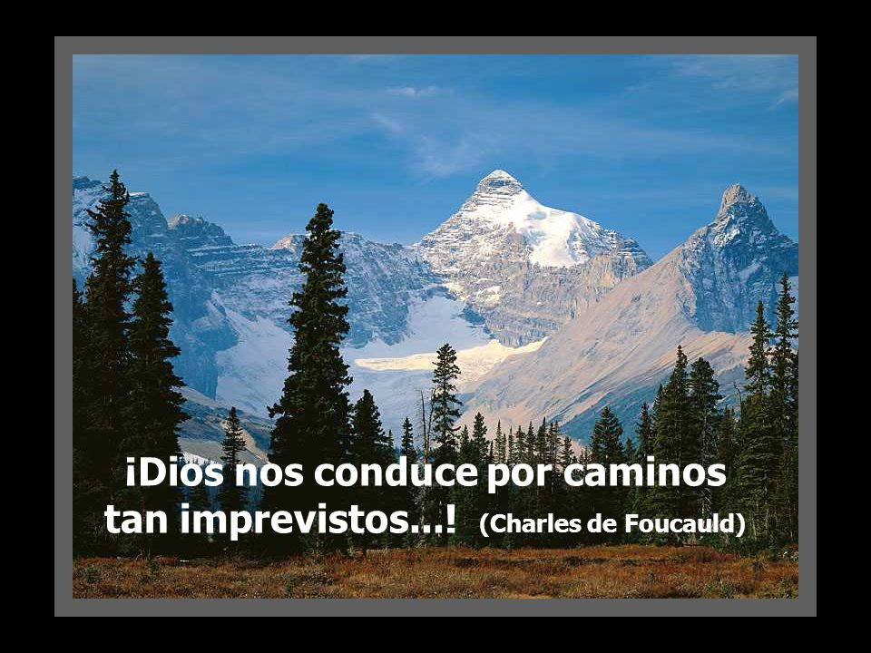 ¡Dios nos conduce por caminos tan imprevistos...! (Charles de Foucauld)
