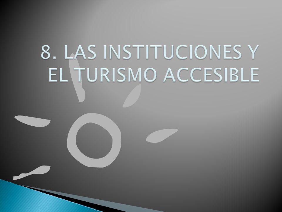 8. LAS INSTITUCIONES Y EL TURISMO ACCESIBLE