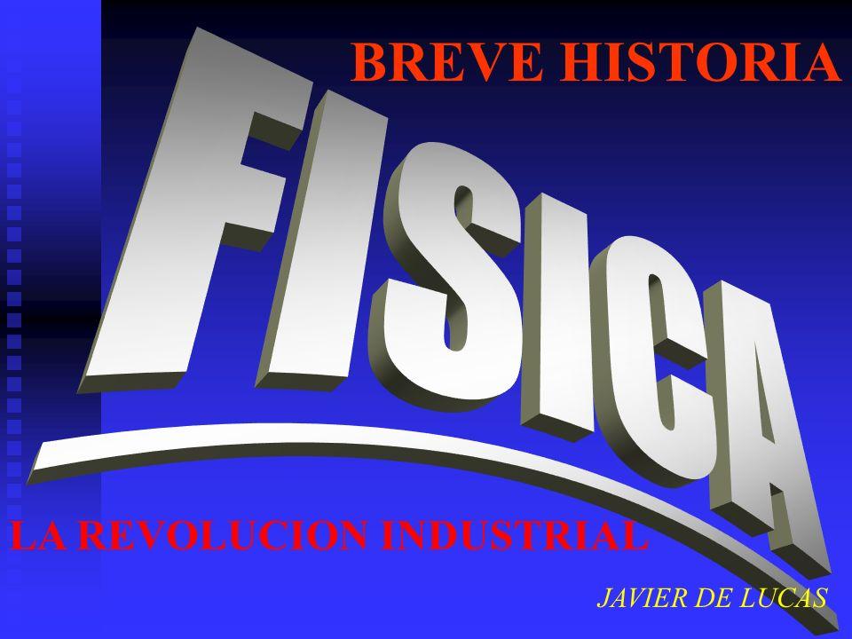 BREVE HISTORIA FISICA LA REVOLUCION INDUSTRIAL JAVIER DE LUCAS