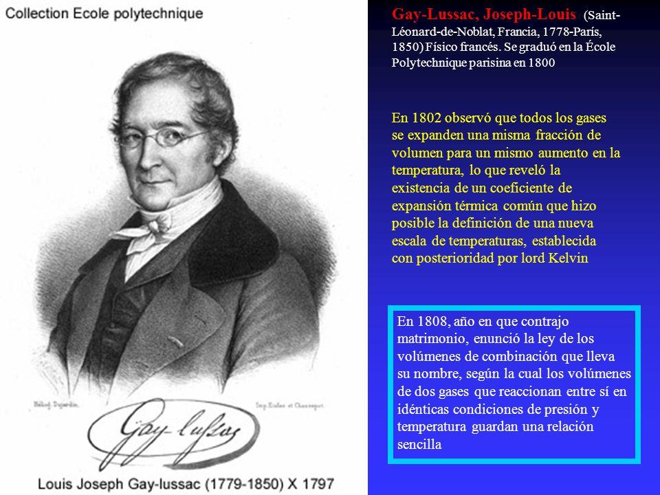 Gay-Lussac, Joseph-Louis (Saint-Léonard-de-Noblat, Francia, 1778-París, 1850) Físico francés. Se graduó en la École Polytechnique parisina en 1800