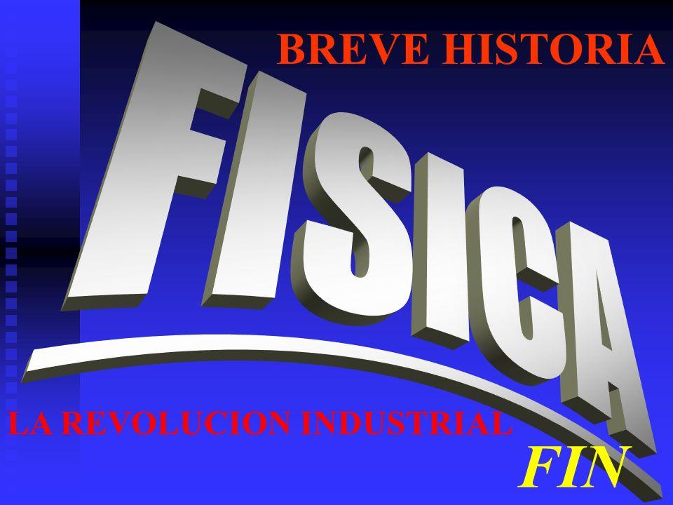 BREVE HISTORIA FISICA LA REVOLUCION INDUSTRIAL FIN