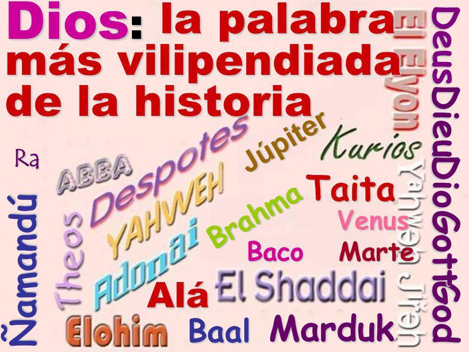 Dios: la palabra más vilipendiada de la historia Deus Dieu Dio Taita