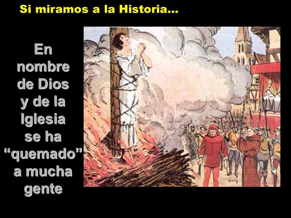 En nombre de Dios y de la Iglesia se ha quemado a mucha gente