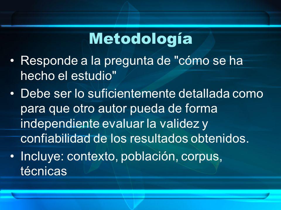 Metodología Responde a la pregunta de cómo se ha hecho el estudio