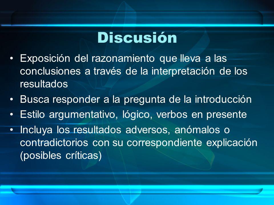 Discusión Exposición del razonamiento que lleva a las conclusiones a través de la interpretación de los resultados.