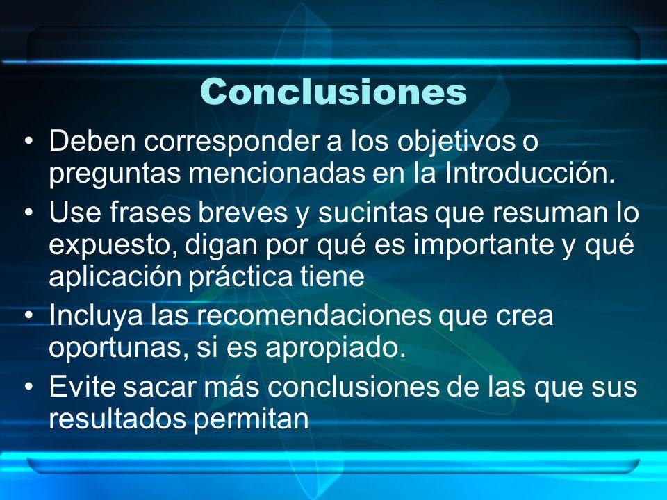 Conclusiones Deben corresponder a los objetivos o preguntas mencionadas en la Introducción.