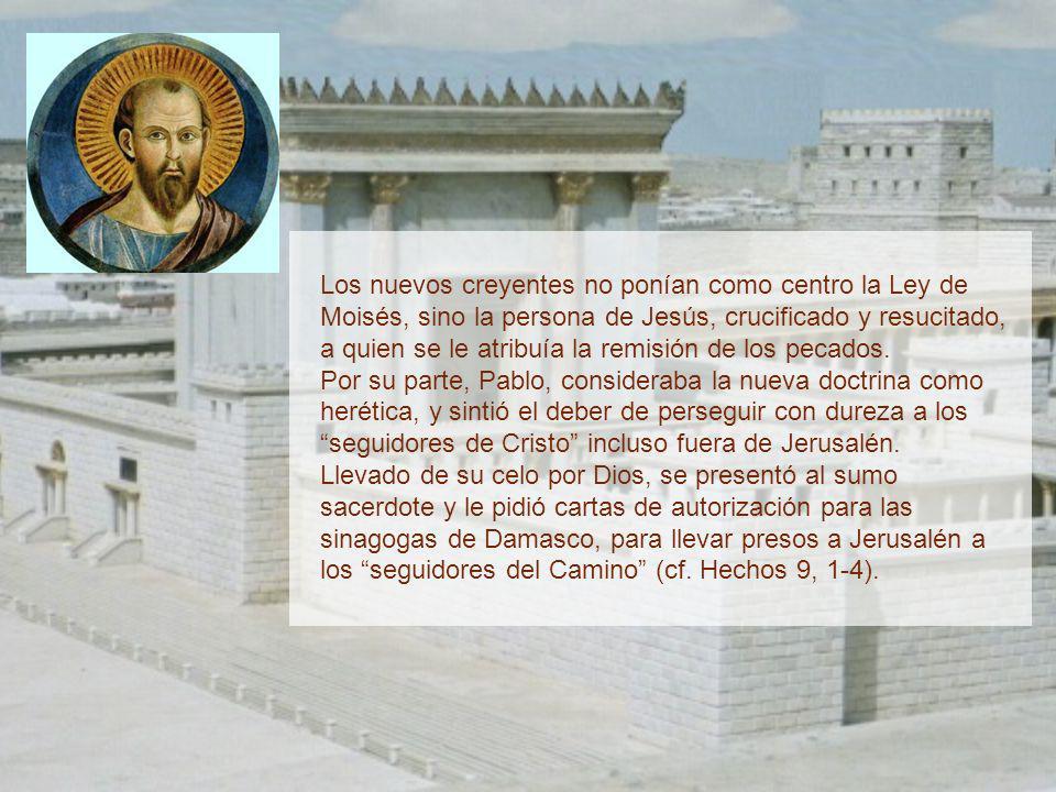 Los nuevos creyentes no ponían como centro la Ley de Moisés, sino la persona de Jesús, crucificado y resucitado, a quien se le atribuía la remisión de los pecados.