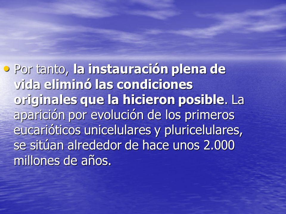 Por tanto, la instauración plena de vida eliminó las condiciones originales que la hicieron posible.