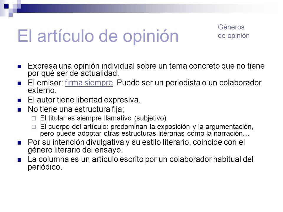 El artículo de opinión Géneros. de opinión. Expresa una opinión individual sobre un tema concreto que no tiene por qué ser de actualidad.